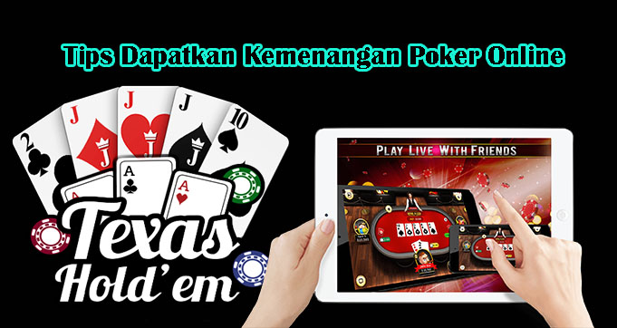 Tips Dapatkan Kemenangan Poker Online